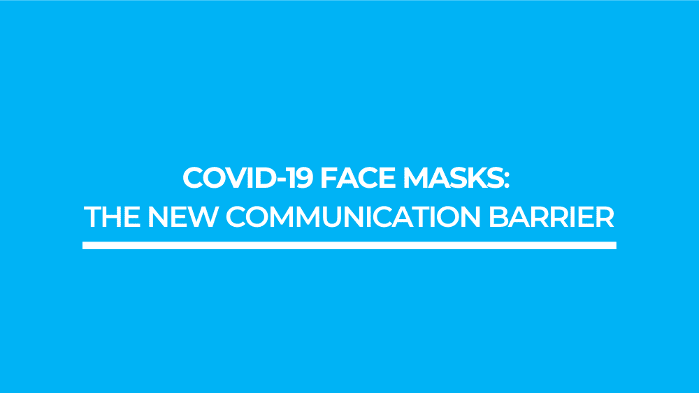Covid-19 Face Masks: The New Communication Barrier