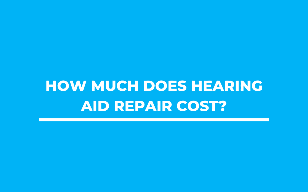 How Much Does a Hearing Aid Repair Cost?