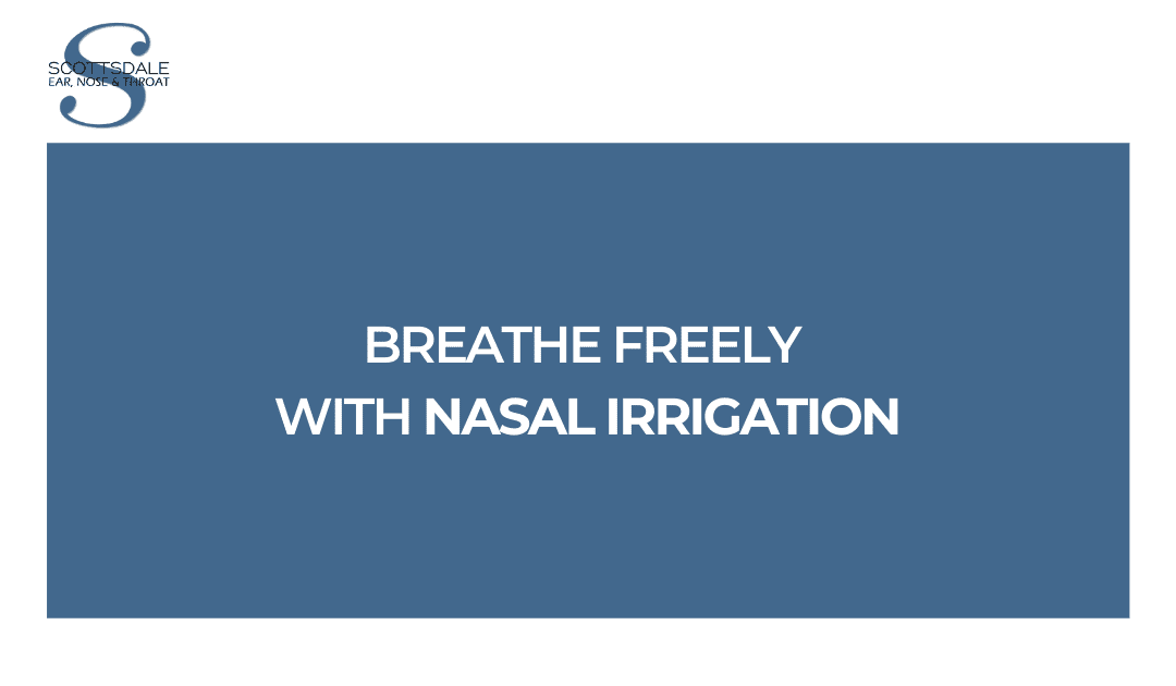 Breathe Freely with Nasal Irrigation