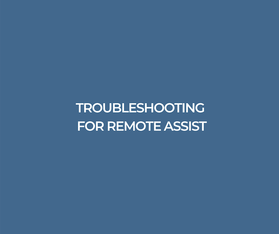 Troubleshooting for remote assist