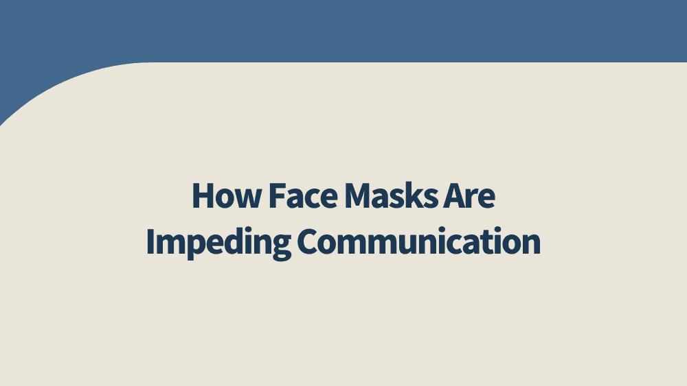How-Face-Masks-Are-Impeding-Communication