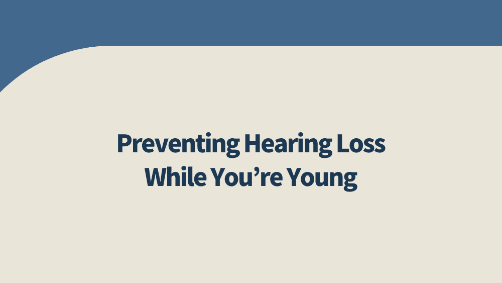 Preventing Hearing Loss While You're Young