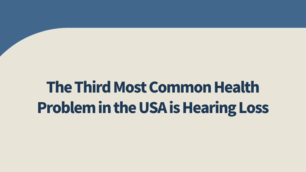The-Third-Most-Common-Health-Problem-in-the-USA-is-Hearing-Loss