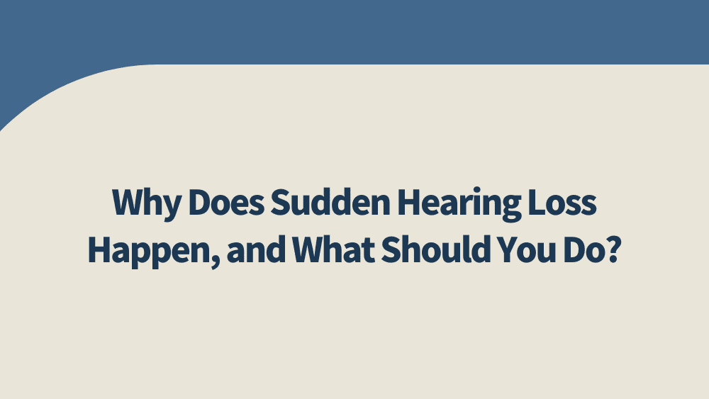 Why Does Sudden Hearing Loss Happen, and What Should You Do?