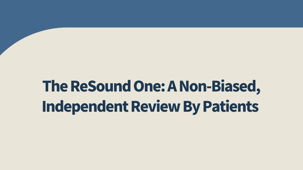 The ReSound One: A Non-Biased, Independent Review By Patients