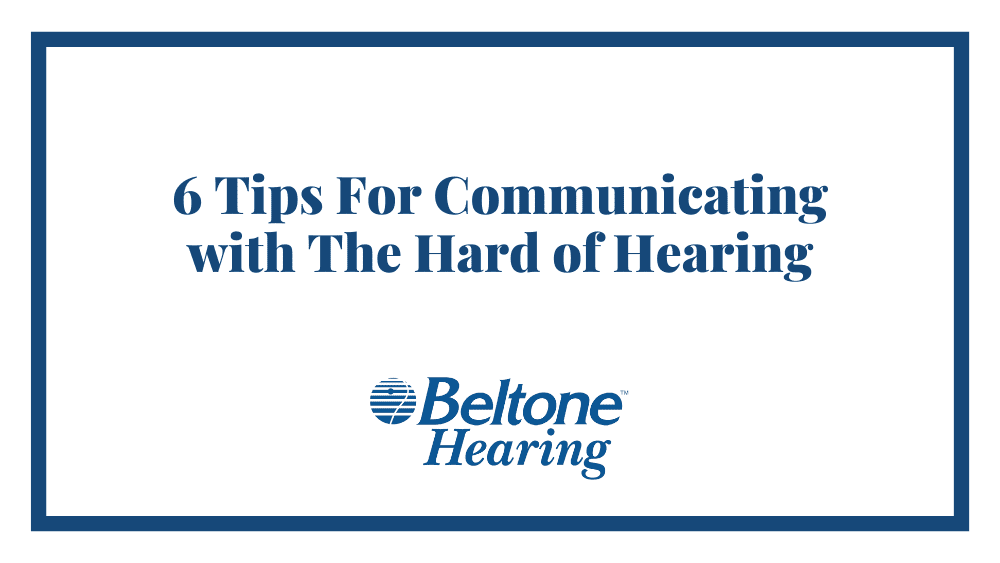 6 Tips For Communicating with The Hard of Hearing