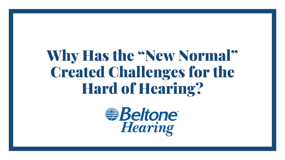 """Why Has the """"New Normal"""" Created Challenges for the Hard of Hearing?"""
