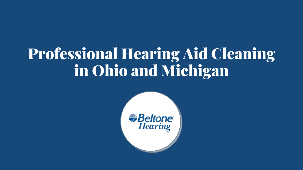 Professional Hearing Aid Cleaning in Ohio and Michigan