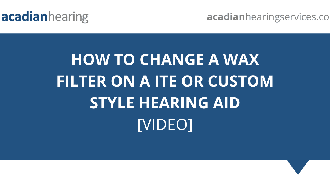 How to Change a Wax Filter on an ITE or Custom Style Hearing Aid – Video