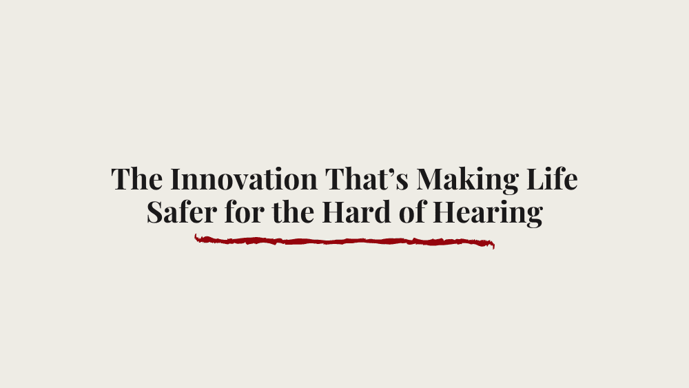 The Innovation That's Making Life Safer for the Hard of Hearing