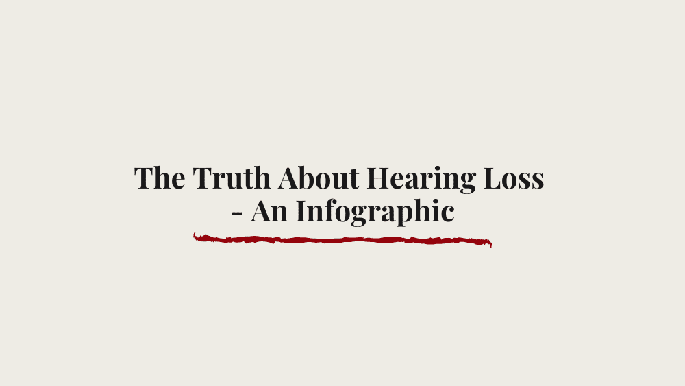 The Truth About Hearing Loss – An Infographic