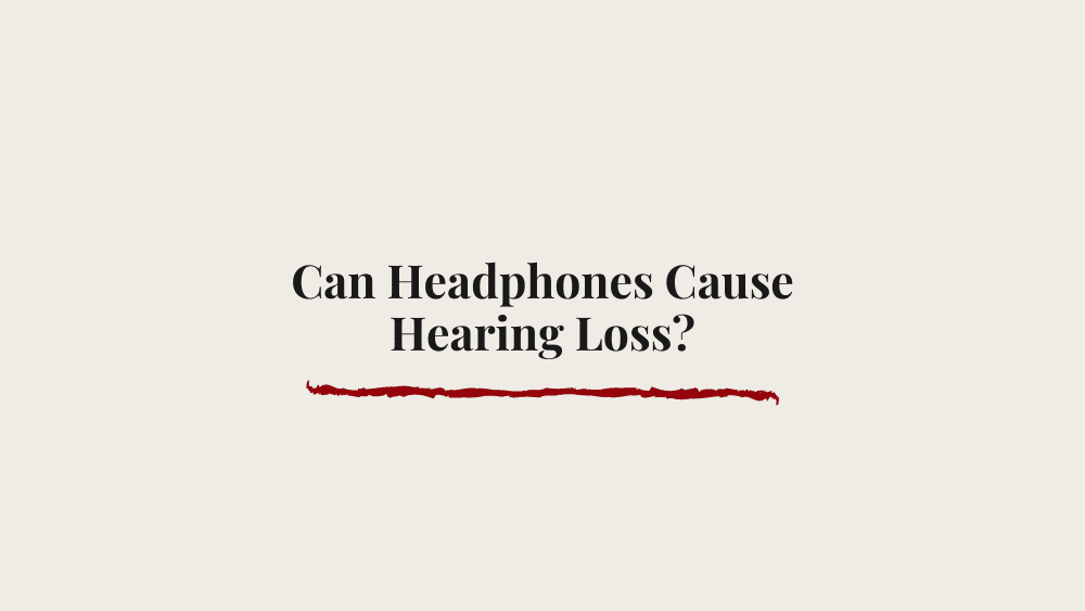 Can Headphones Cause Hearing Loss?