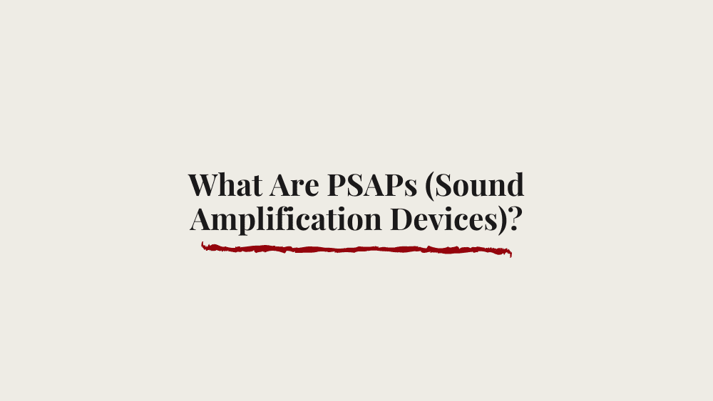 What Are PSAPs (Sound Amplification Devices)?