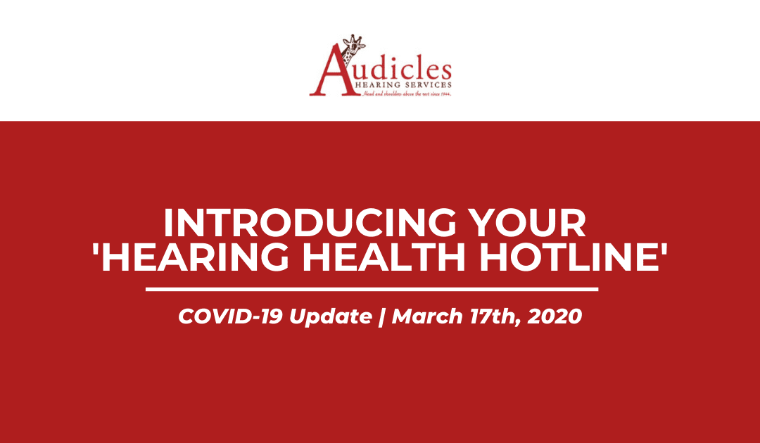Introducing Your 'Hearing Health Hotline' [COVID-19 Update, March 17, 2020]