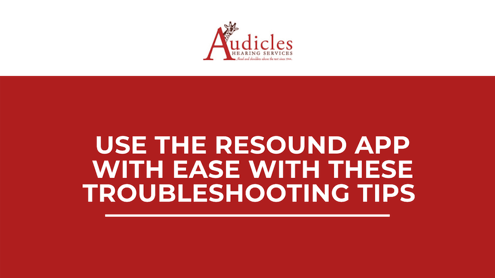 Use The ReSound App with Ease With These Troubleshooting Tips