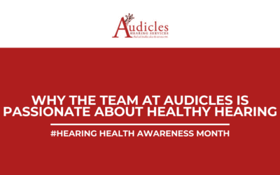 Why The Team at Audicles is Passionate About Healthy Hearing