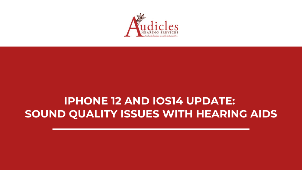 iPhone 12 and iOS14 Update: Sound Quality Issues with Hearing Aids