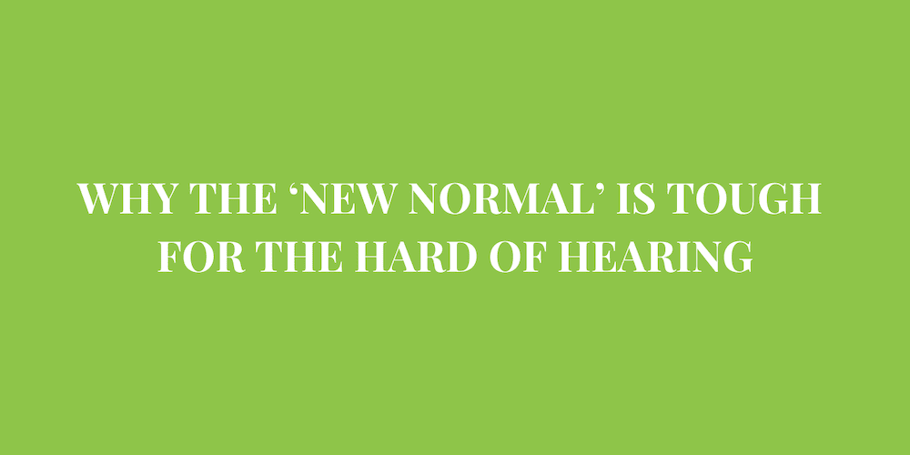 Why the 'New Normal' Is Tough for the Hard of Hearing