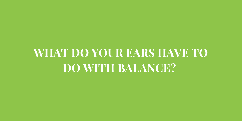 What Do Your Ears Have to Do with Balance?
