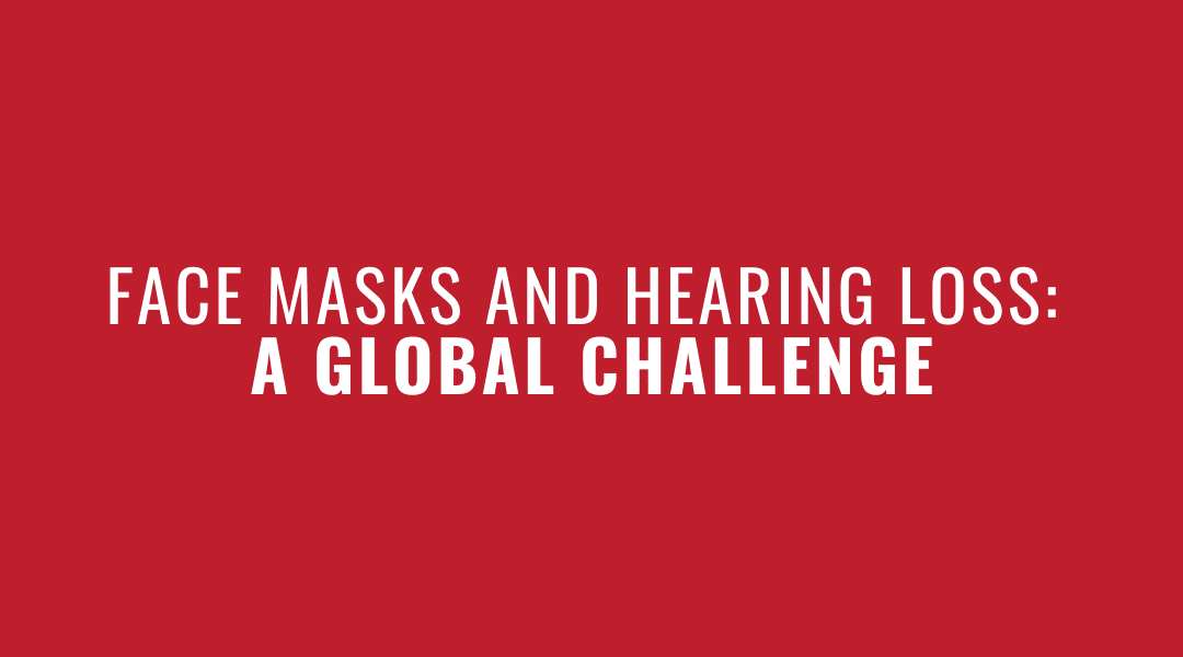 Face Masks and Hearing Loss: a Global Challenge