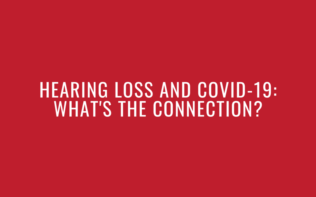 Hearing Loss and COVID-19: What Is the Connection?