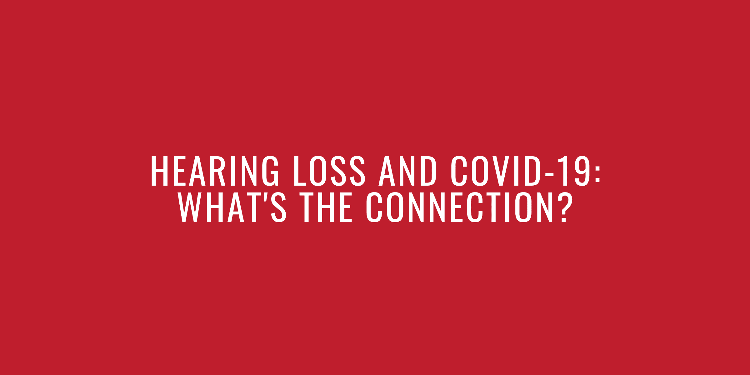 Hearing Loss and COVID-19 What's the Connection