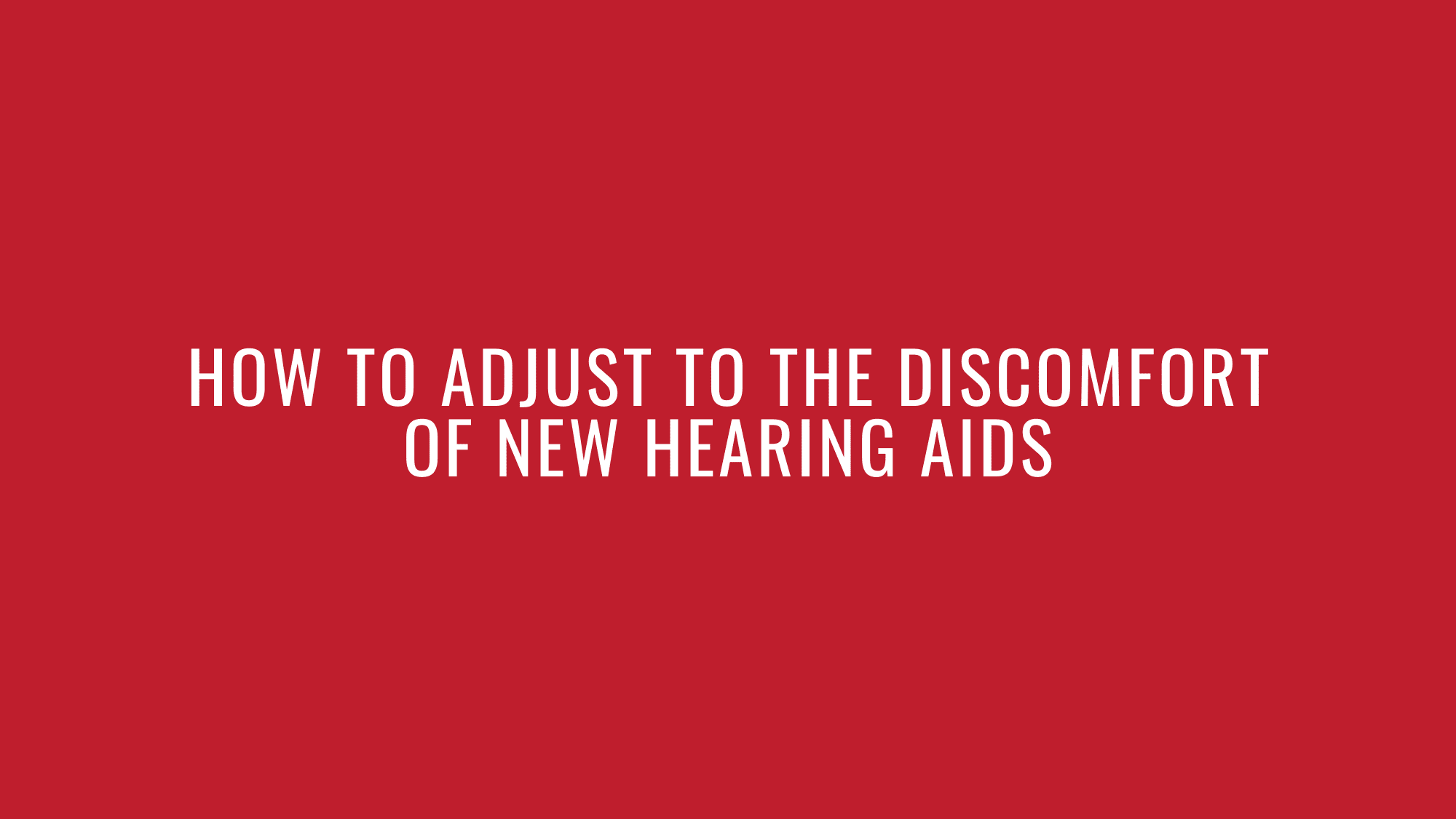 How to Adjust to the Discomfort of New Hearing Aids