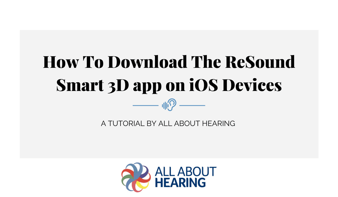 How To Download The Resound Smart 3D App Onto iOS Devices – Video