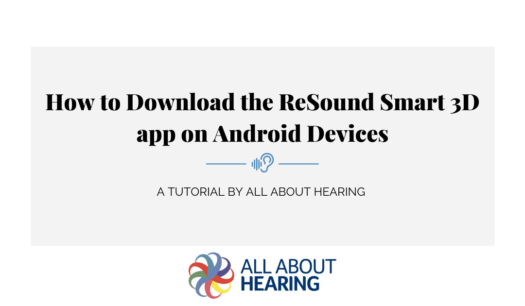 How To Download The Resound Smart 3D App Onto Android Devices – Video