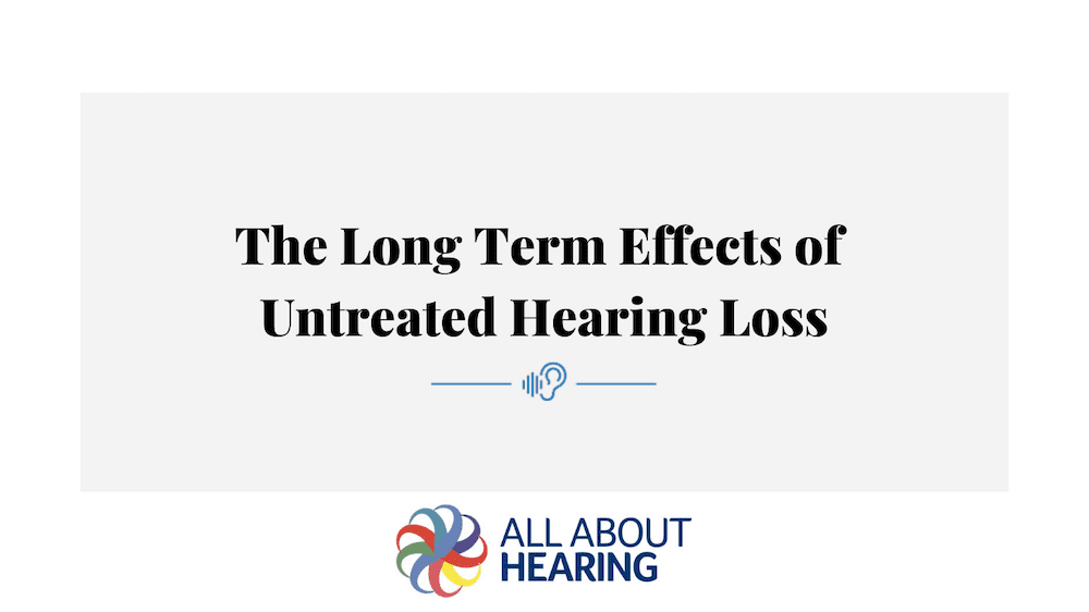 The Long Term Effects of Untreated Hearing Loss
