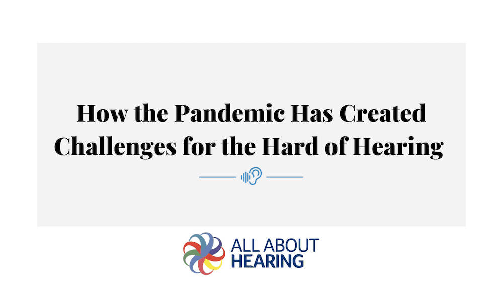 How the Pandemic Has Created Challenges for the Hard of Hearing