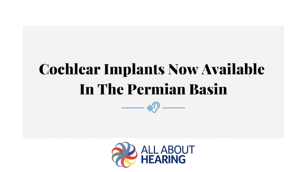 Cochlear Implants Now Available In The Permian Basin