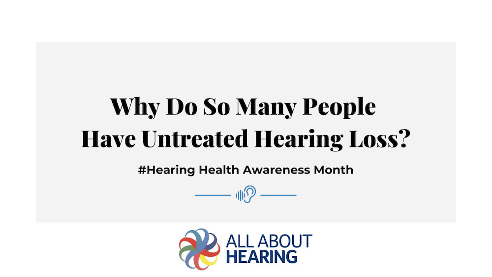 Why Do So Many People Have Untreated Hearing Loss?