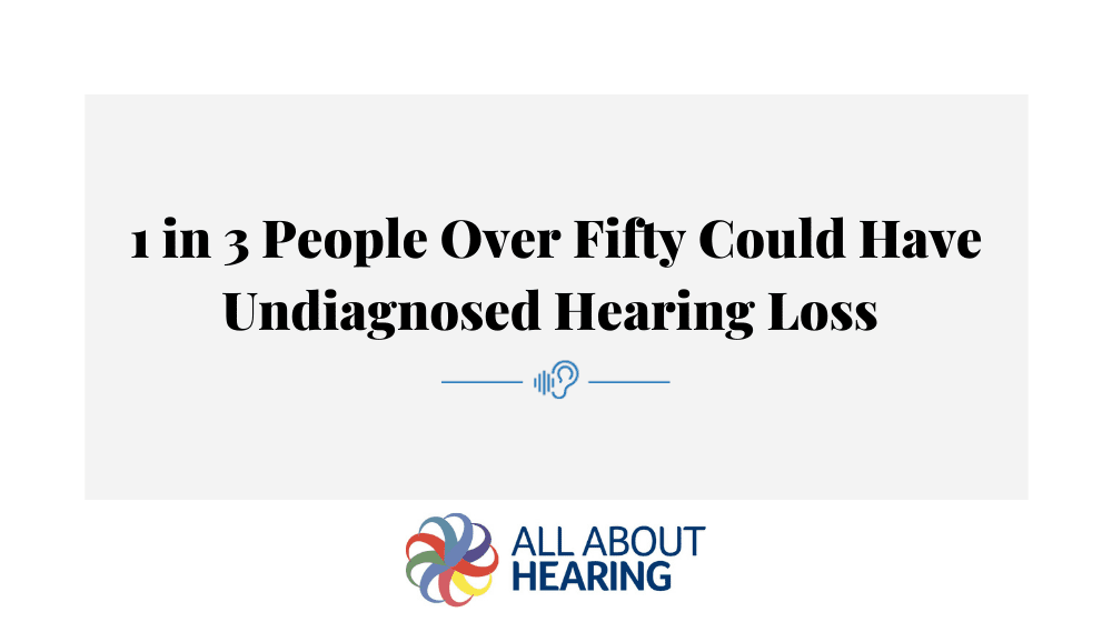 1 in 3 People Over Fifty Could Have Undiagnosed Hearing Loss