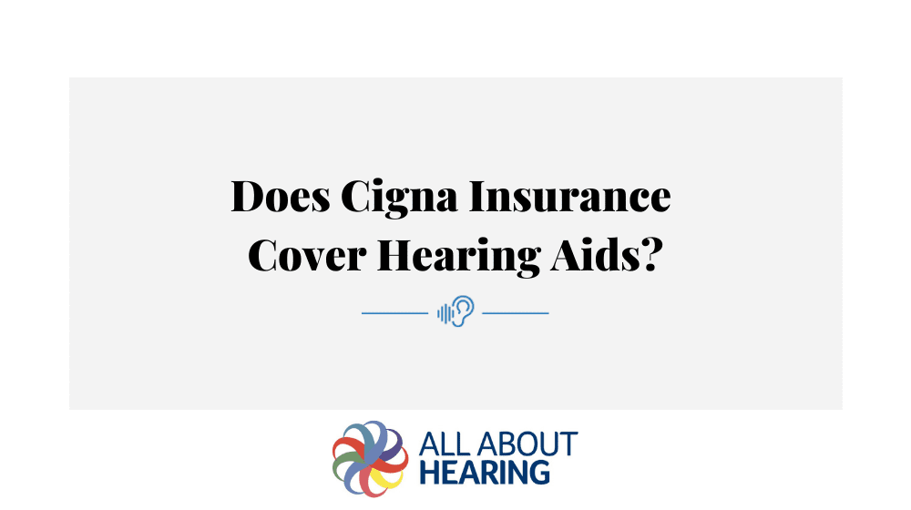 Does Cigna Insurance Cover Hearing Aids?