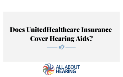 Does UnitedHealthcare Insurance Cover Hearing Aids?