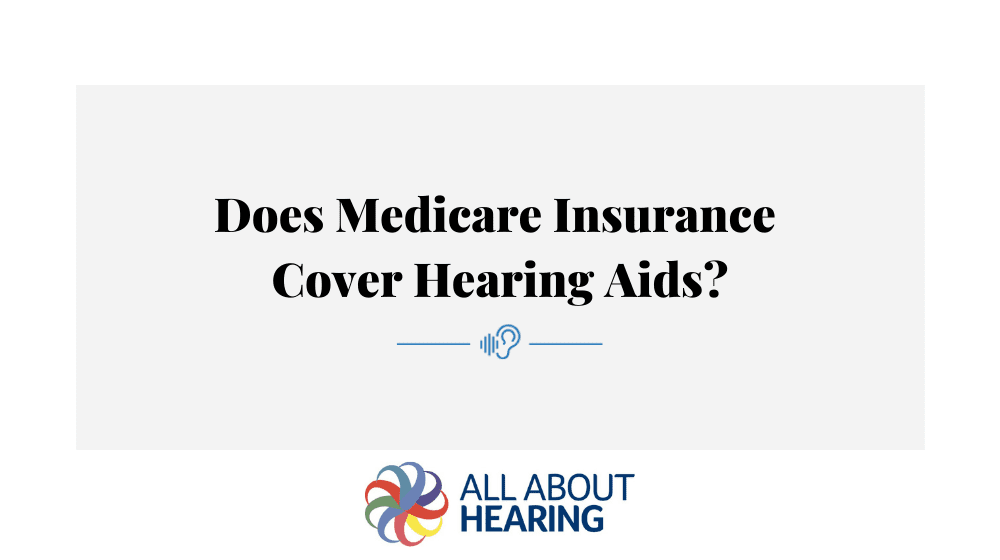 Does Medicare Insurance Cover Hearing Aids?