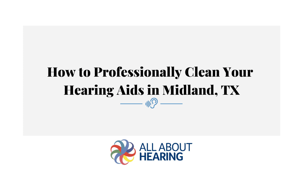 How-to-Professionally-Clean-Your-Hearing-Aids-in-Midland-TX