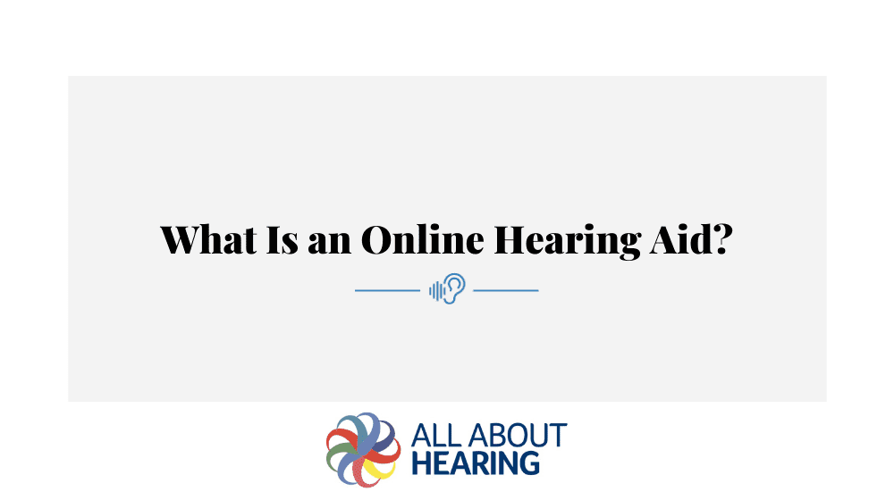 What Is an Online Hearing Aid?