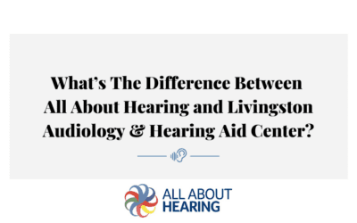 What's The Difference Between All About Hearing and Livingston Audiology & Hearing Aid Center?
