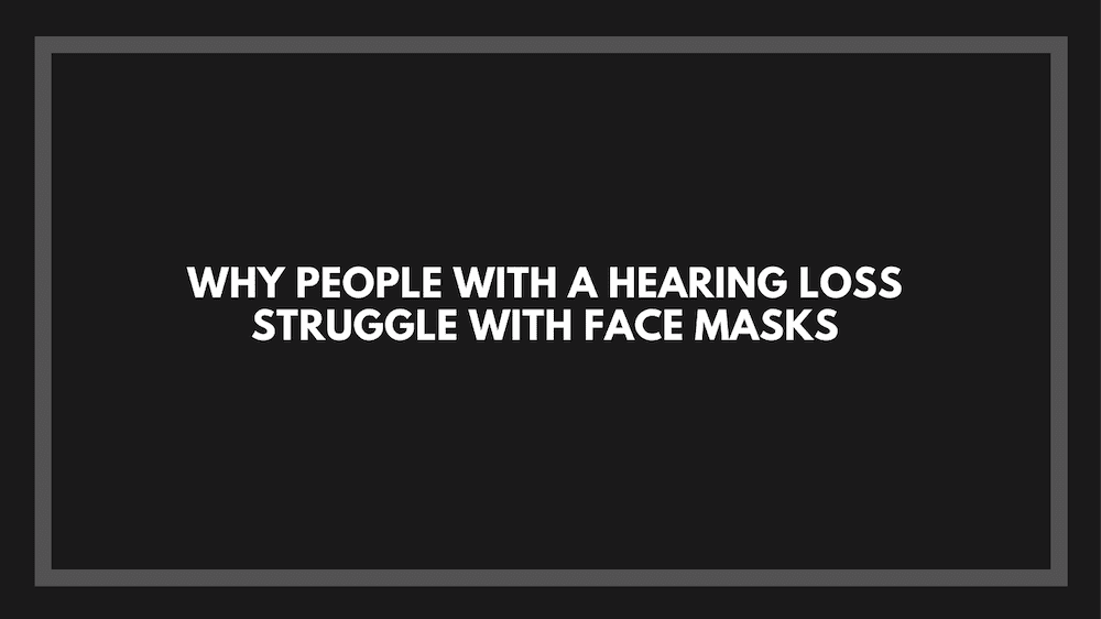 Why People With A Hearing Loss Struggle With Face Masks