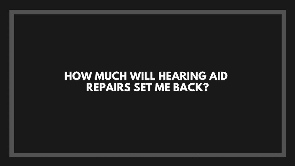 How Much Will Hearing Aid Repairs Set Me Back?