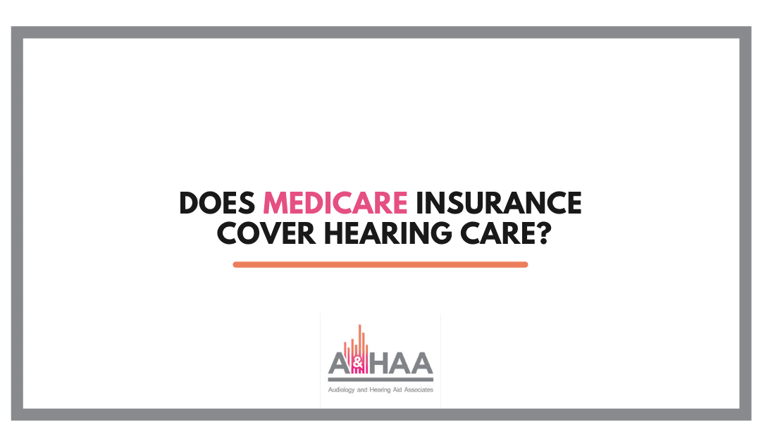 Does Medicare Insurance Cover Hearing Care?