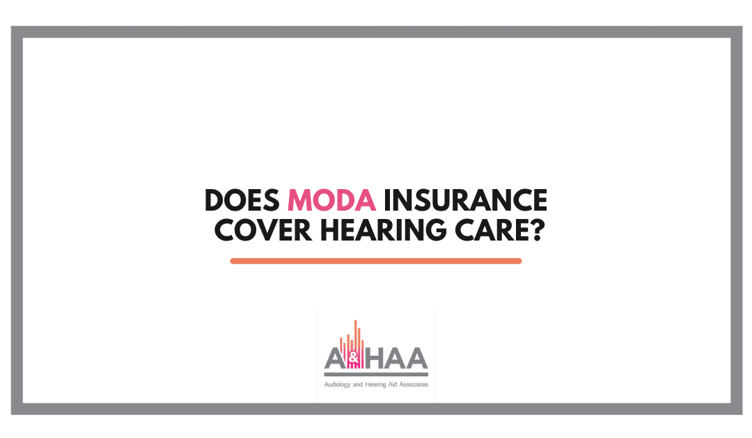 Does Moda Insurance Cover Hearing Care?