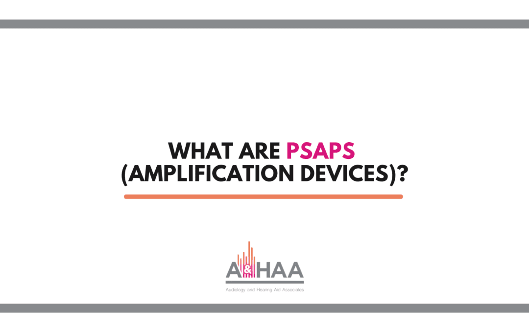 What are PSAPs (Amplification Devices)?