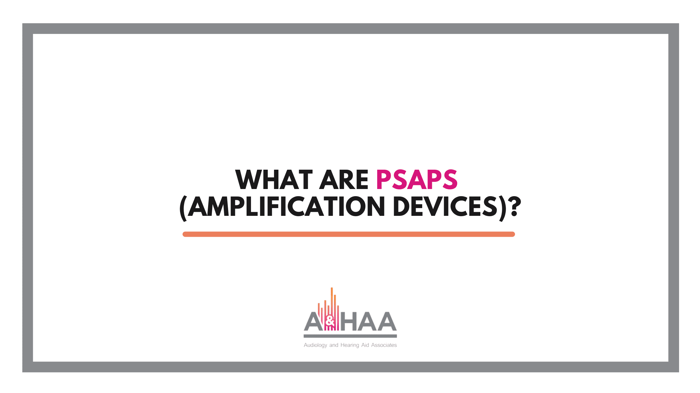 What-are-PSAPs-(Amplification-Devices)?