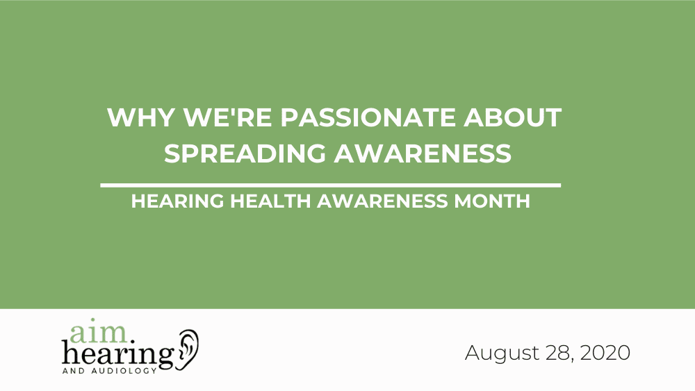 Why We're Passionate About Spreading Awareness   Hearing Health Awareness Month