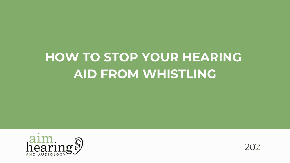 How to Stop Your Hearing Aid from Whistling