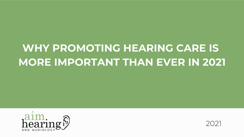Why Promoting Hearing Care is More Important Than Ever in 2021