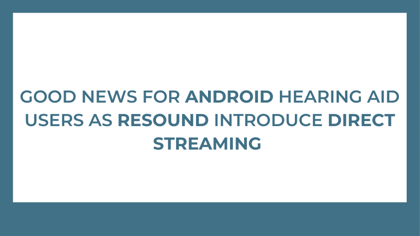 Good News For Android Hearing Aid Users As ReSound Introduce Direct Streaming